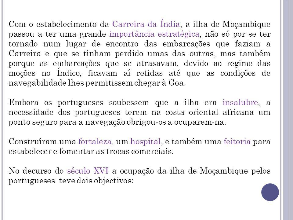 Com o estabelecimento da Carreira da Índia, a ilha de Moçambique passou a ter uma grande importância estratégica, não só por se ter tornado num lugar