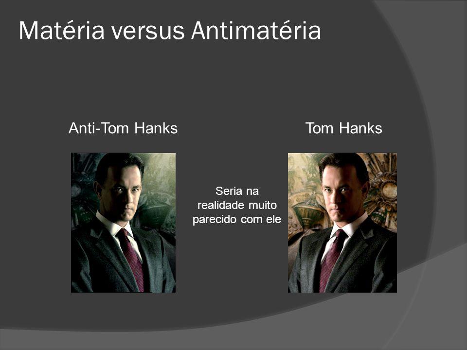 Anti-Tom HanksTom Hanks Matéria versus Antimatéria Seria na realidade muito parecido com ele