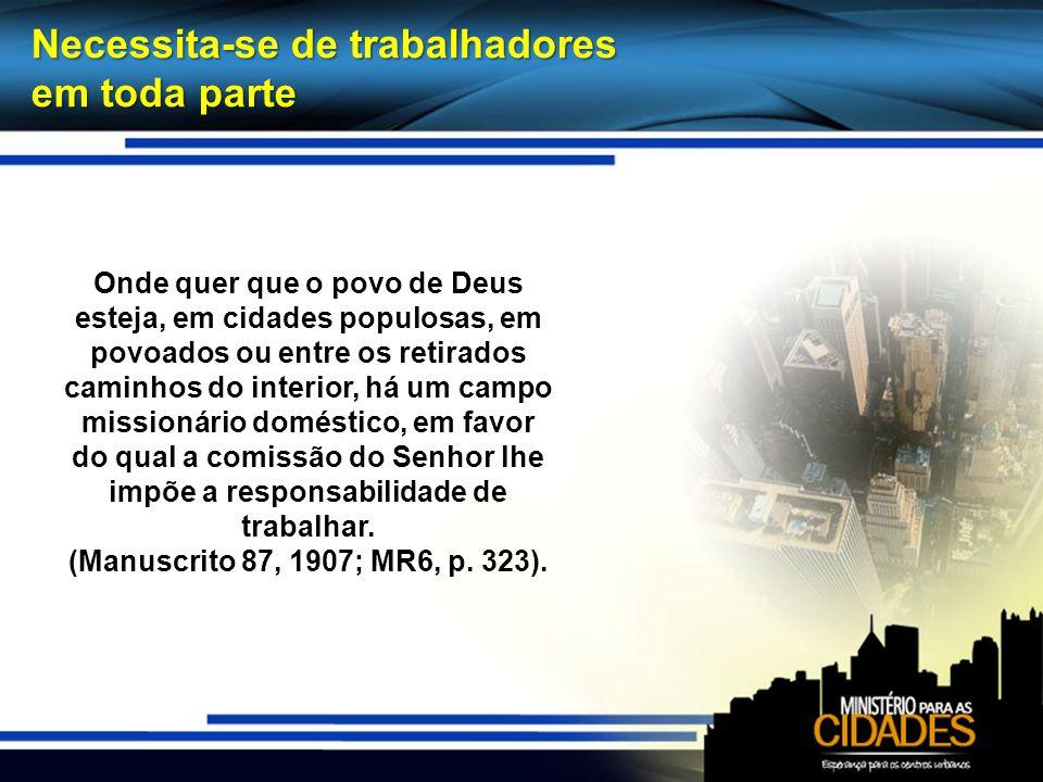 Necessita-se de trabalhadores em toda parte Onde quer que o povo de Deus esteja, em cidades populosas, em povoados ou entre os retirados caminhos do i