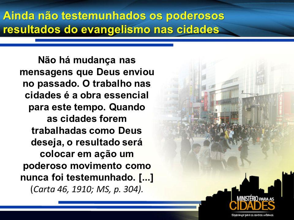 Ainda não testemunhados os poderosos resultados do evangelismo nas cidades Não há mudança nas mensagens que Deus enviou no passado. O trabalho nas cid