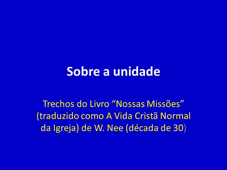 """Sobre a unidade Trechos do Livro """"Nossas Missões"""" (traduzido como A Vida Cristã Normal da Igreja) de W. Nee (década de 30)"""