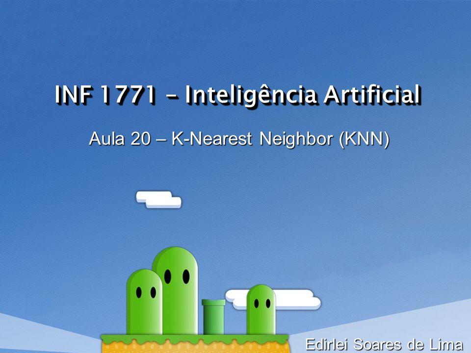 INF 1771 – Inteligência Artificial Aula 20 – K-Nearest Neighbor (KNN) Edirlei Soares de Lima