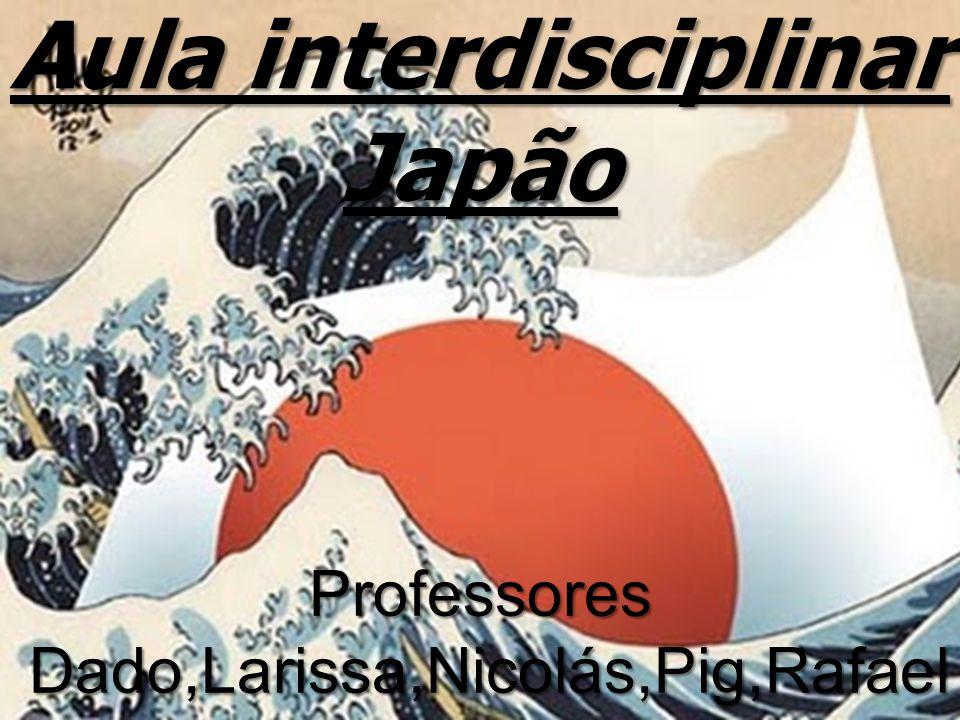 Aula interdisciplinar Japão Professores Dado,Larissa,Nicolás,Pig,Rafael Dado,Larissa,Nicolás,Pig,Rafael