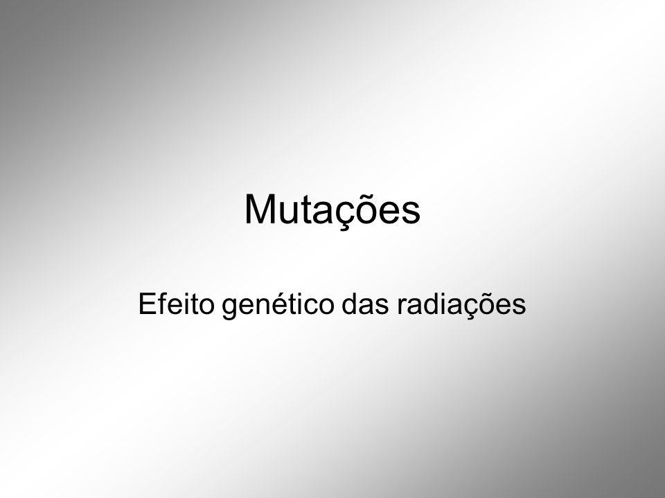 Mutações Efeito genético das radiações