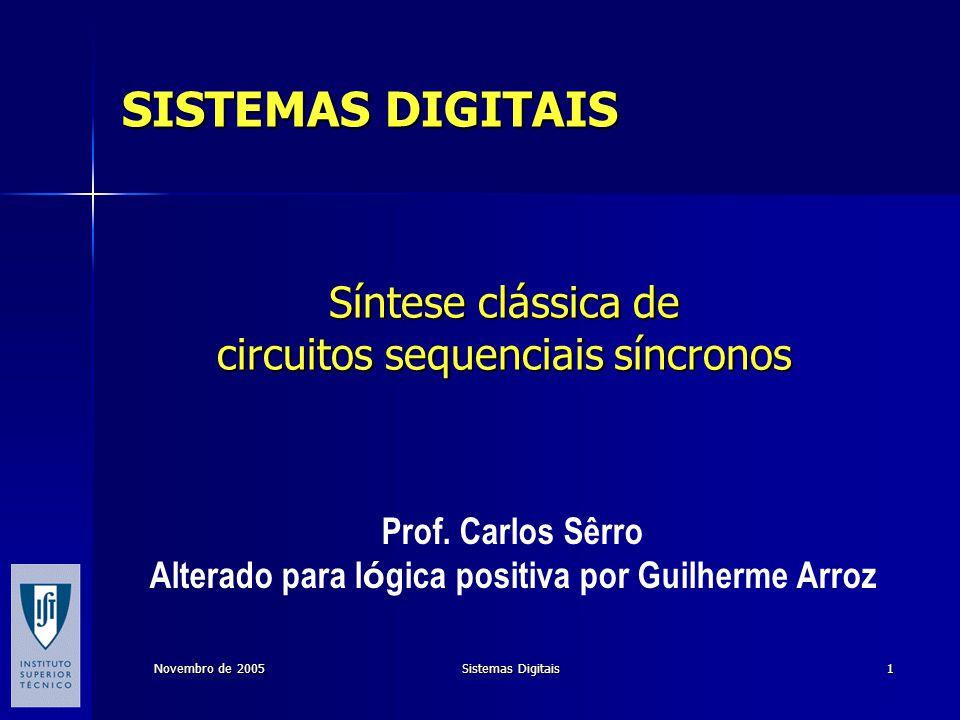 Novembro de 2005 Sistemas Digitais 1 Síntese clássica de circuitos sequenciais síncronos Prof. Carlos Sêrro Alterado para l ó gica positiva por Guilhe