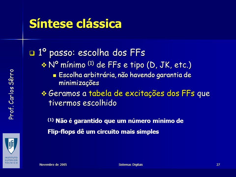 Prof. Carlos Sêrro Novembro de 2005Sistemas Digitais27 Síntese clássica  1º passo: escolha dos FFs  Nº mínimo (1) de FFs e tipo (D, JK, etc.)  Esco