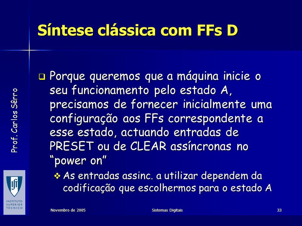 Prof. Carlos Sêrro Novembro de 2005Sistemas Digitais33 Síntese clássica com FFs D  Porque queremos que a máquina inicie o seu funcionamento pelo esta