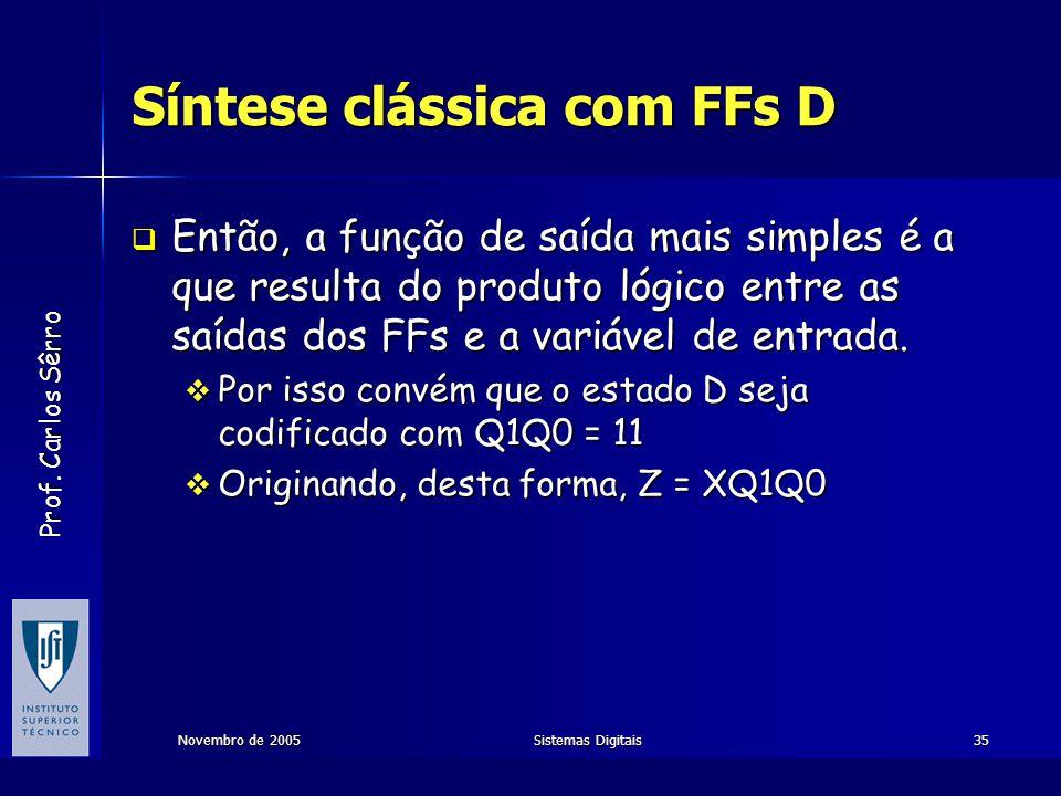 Prof. Carlos Sêrro Novembro de 2005Sistemas Digitais35 Síntese clássica com FFs D  Então, a função de saída mais simples é a que resulta do produto l
