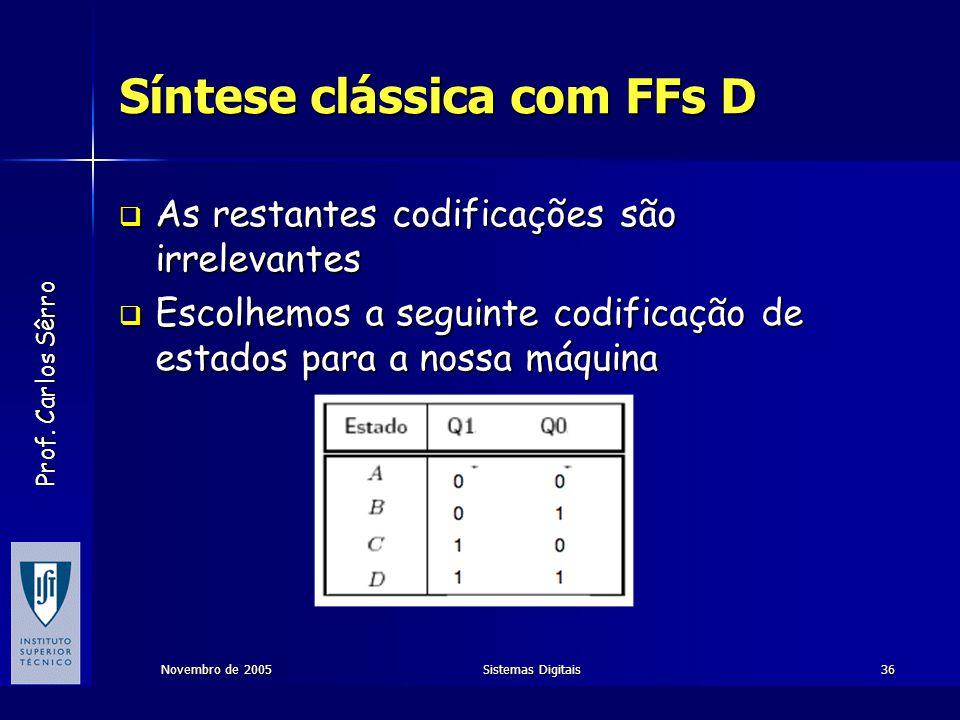 Prof. Carlos Sêrro Novembro de 2005Sistemas Digitais36 Síntese clássica com FFs D  As restantes codificações são irrelevantes  Escolhemos a seguinte