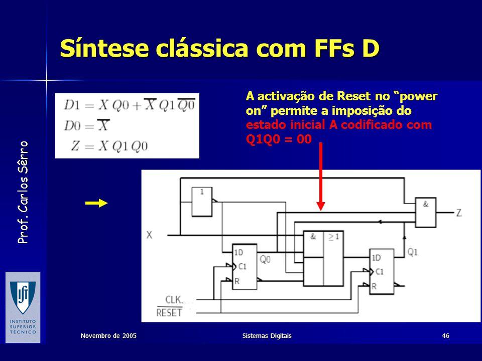 """Prof. Carlos Sêrro Novembro de 2005Sistemas Digitais46 Síntese clássica com FFs D A activação de Reset no """"power on"""" permite a imposição do estado ini"""