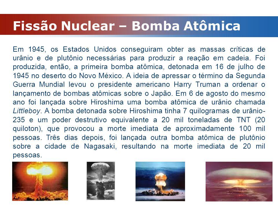 Fissão Nuclear – Bomba Atômica Em 1945, os Estados Unidos conseguiram obter as massas críticas de urânio e de plutônio necessárias para produzir a rea