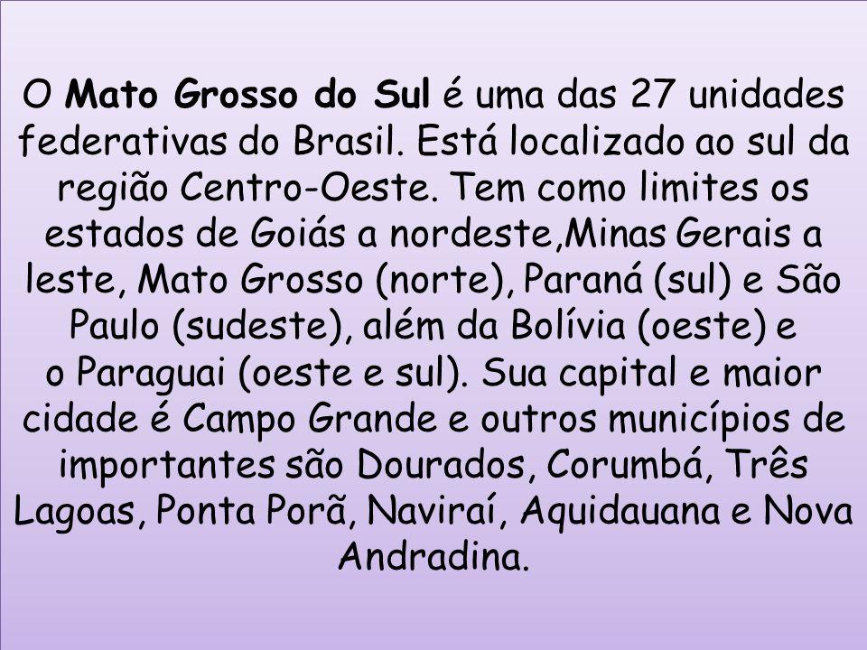 O Mato Grosso do Sul é uma das 27 unidades federativas do Brasil. Está localizado ao sul da região Centro-Oeste. Tem como limites os estados de Goiás