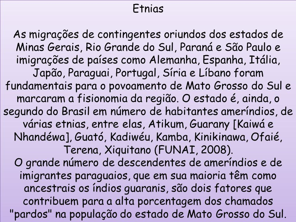 Etnias As migrações de contingentes oriundos dos estados de Minas Gerais, Rio Grande do Sul, Paraná e São Paulo e imigrações de países como Alemanha,