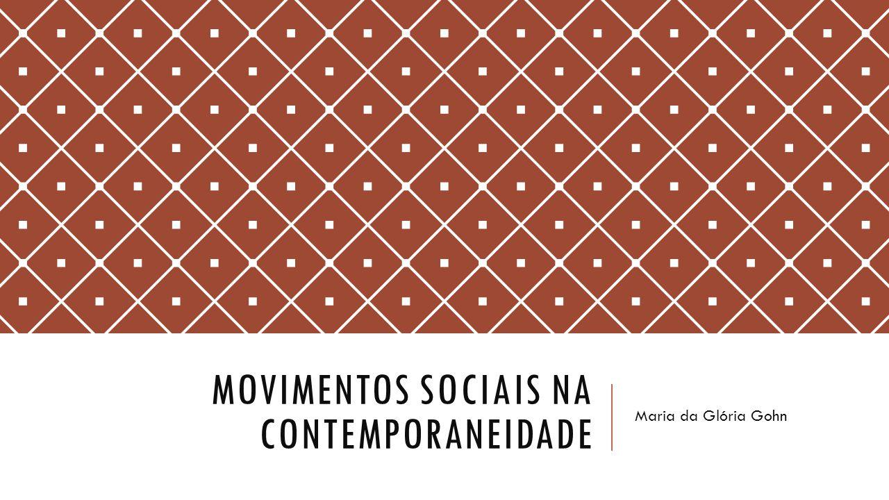 MOVIMENTOS SOCIAIS NA CONTEMPORANEIDADE Maria da Glória Gohn