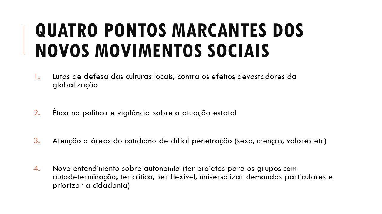 QUATRO PONTOS MARCANTES DOS NOVOS MOVIMENTOS SOCIAIS 1.Lutas de defesa das culturas locais, contra os efeitos devastadores da globalização 2.Ética na