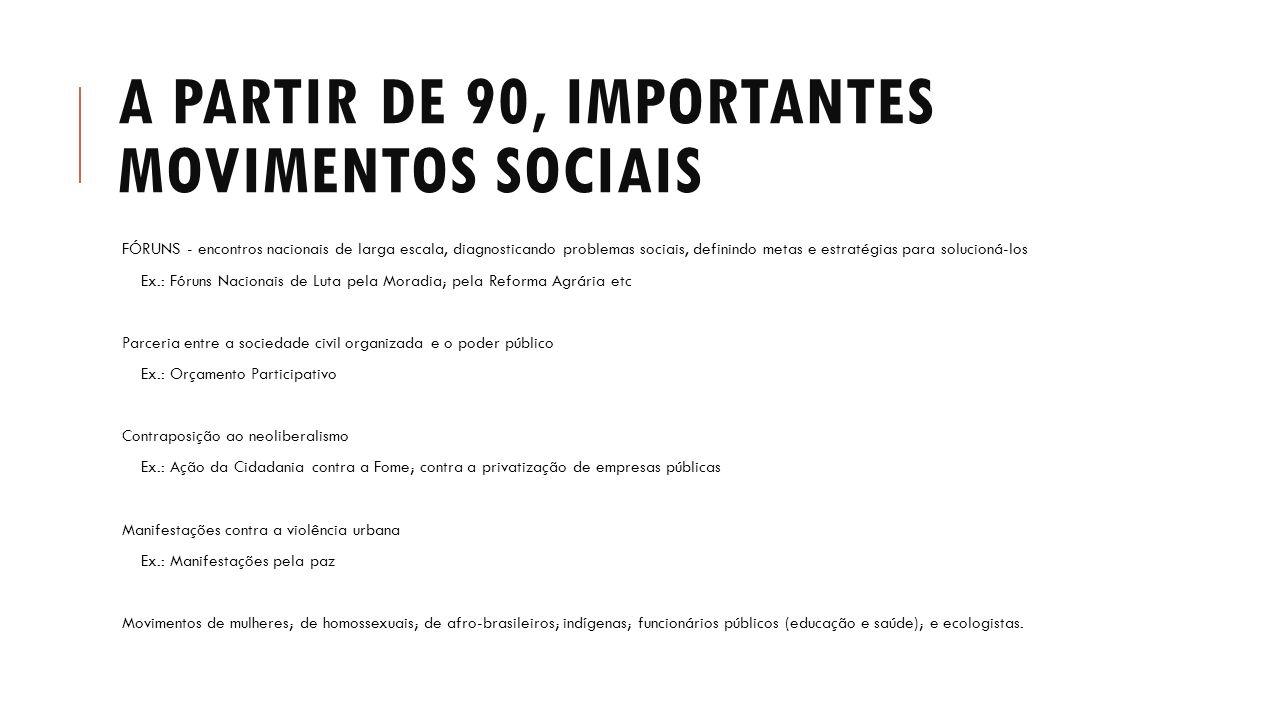 A PARTIR DE 90, IMPORTANTES MOVIMENTOS SOCIAIS FÓRUNS - encontros nacionais de larga escala, diagnosticando problemas sociais, definindo metas e estra
