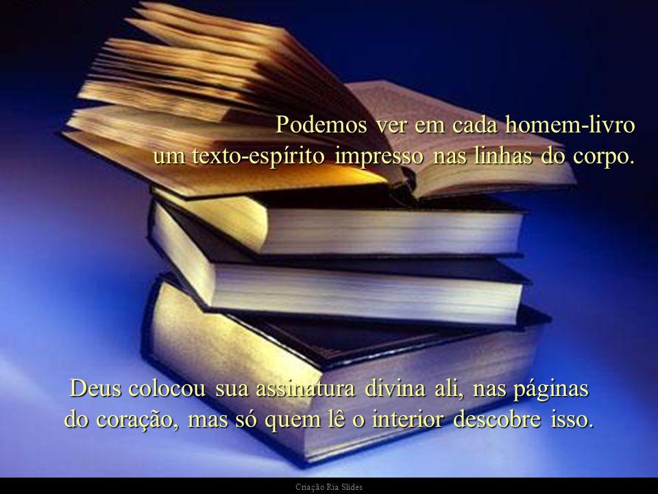 Podemos ver em cada homem-livro um texto-espírito impresso nas linhas do corpo. Deus colocou sua assinatura divina ali, nas páginas do coração, mas só