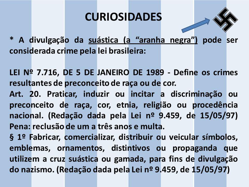 """CURIOSIDADES * A divulgação da suástica (a """"aranha negra"""") pode ser considerada crime pela lei brasileira: LEI Nº 7.716, DE 5 DE JANEIRO DE 1989 - Def"""