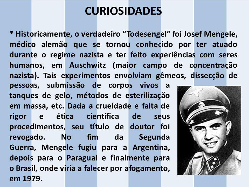 """CURIOSIDADES * Historicamente, o verdadeiro """"Todesengel"""" foi Josef Mengele, médico alemão que se tornou conhecido por ter atuado durante o regime nazi"""