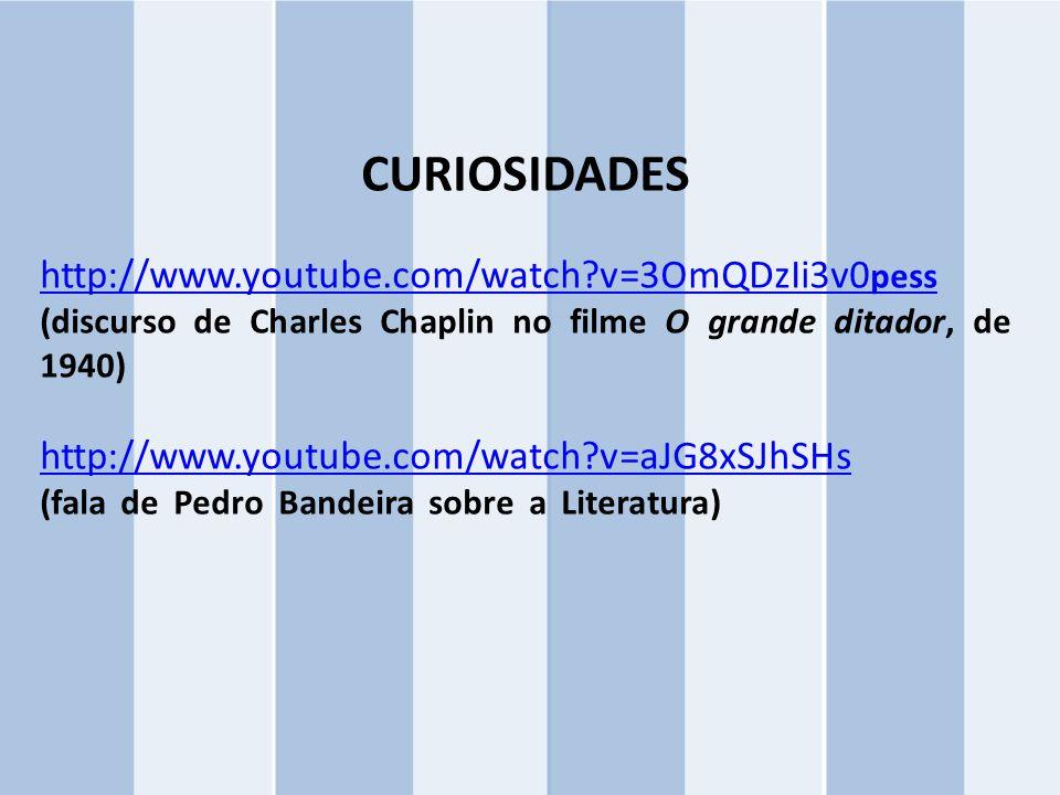 CURIOSIDADES http://www.youtube.com/watch?v=3OmQDzIi3v0 pess (discurso de Charles Chaplin no filme O grande ditador, de 1940) http://www.youtube.com/w