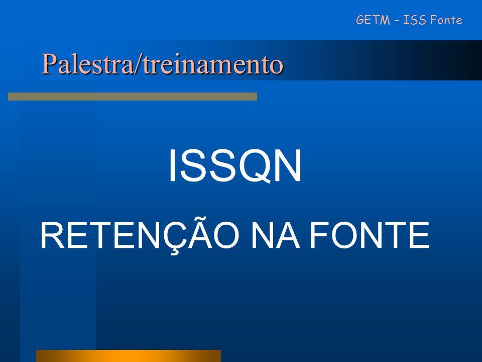 Palestra/treinamento GETM – ISS Fonte ISSQN RETENÇÃO NA FONTE
