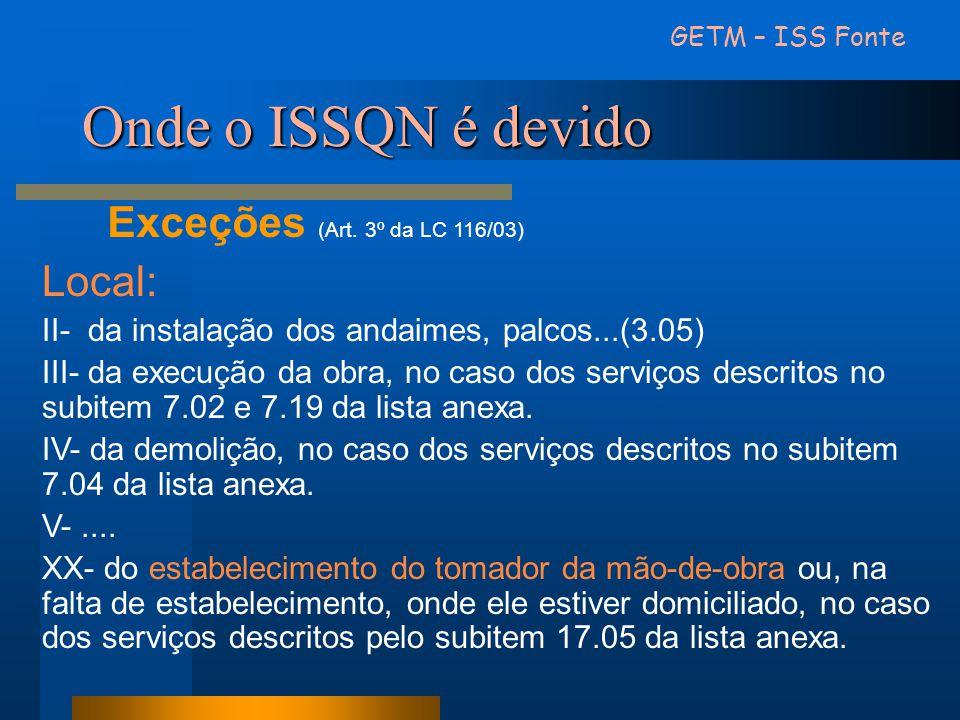 Onde o ISSQN é devido Local: II- da instalação dos andaimes, palcos...(3.05) III- da execução da obra, no caso dos serviços descritos no subitem 7.02