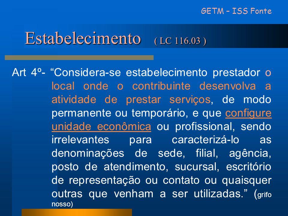 """Estabelecimento ( LC 116.03 ) GETM – ISS Fonte Art 4º- """"Considera-se estabelecimento prestador o local onde o contribuinte desenvolva a atividade de p"""