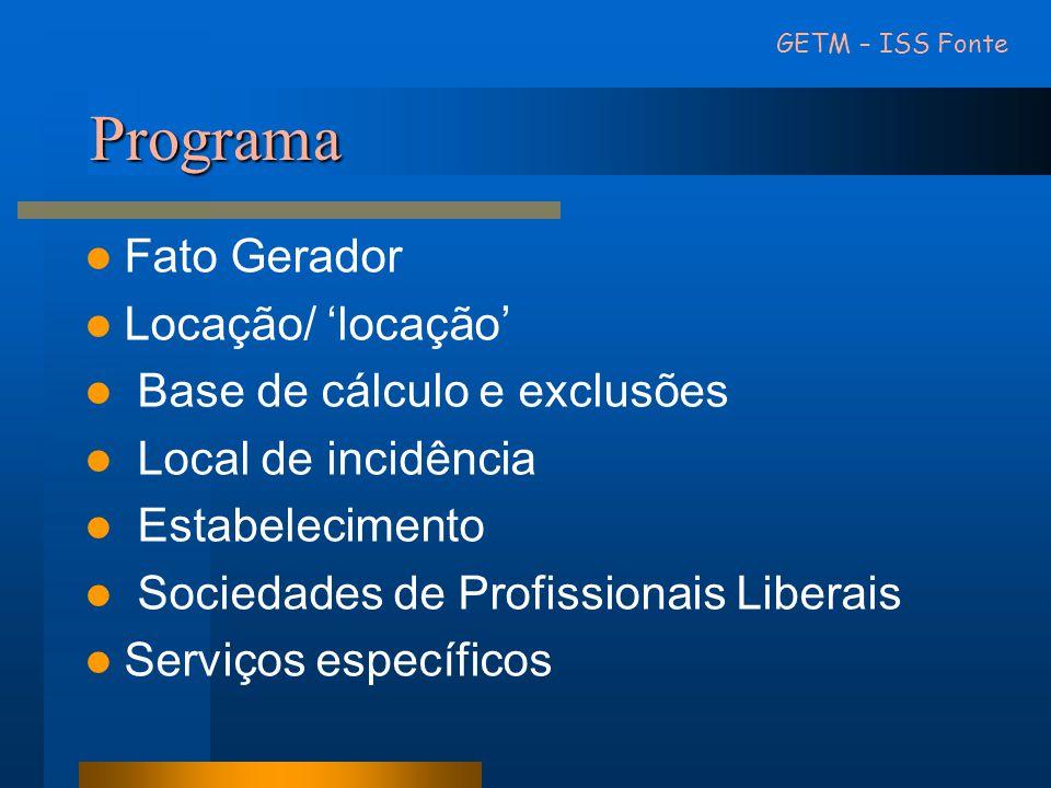 Programa  Fato Gerador  Locação/ 'locação'  Base de cálculo e exclusões  Local de incidência  Estabelecimento  Sociedades de Profissionais Liber