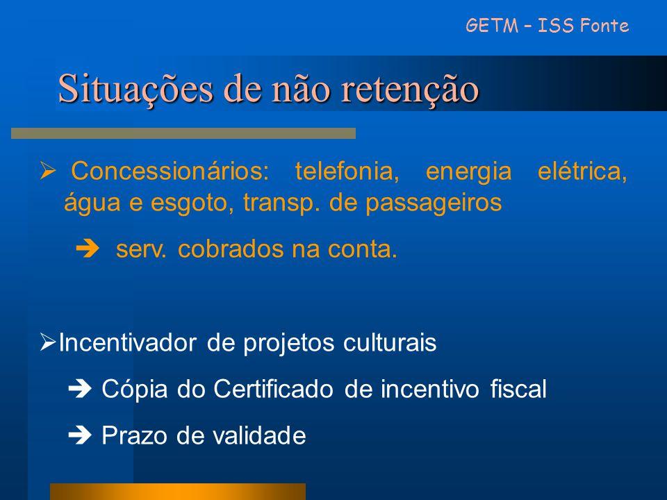 Situações de não retenção GETM – ISS Fonte  Concessionários: telefonia, energia elétrica, água e esgoto, transp. de passageiros  serv. cobrados na c