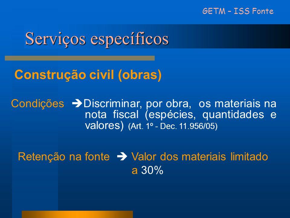 GETM – ISS Fonte Construção civil (obras) Retenção na fonte  Valor dos materiais limitado a 30% Serviços específicos Condições  Discriminar, por obr