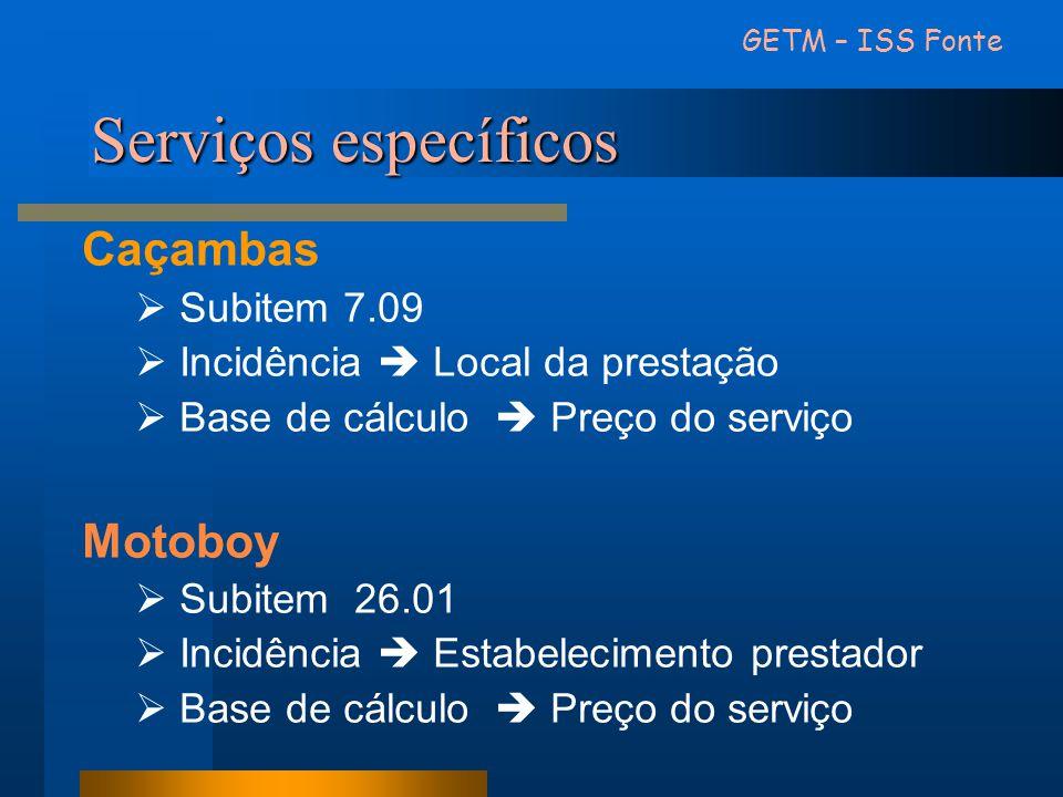Serviços específicos Caçambas  Subitem 7.09  Incidência  Local da prestação  Base de cálculo  Preço do serviço Motoboy  Subitem 26.01  Incidênc