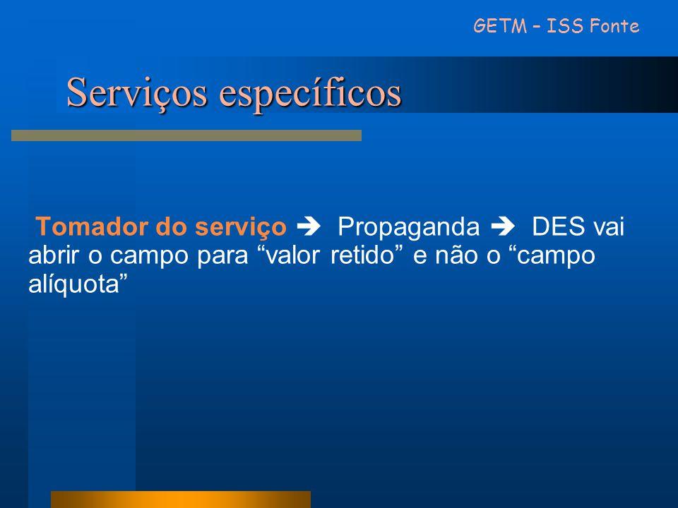 """Serviços específicos Tomador do serviço  Propaganda  DES vai abrir o campo para """"valor retido"""" e não o """"campo alíquota"""" GETM – ISS Fonte"""