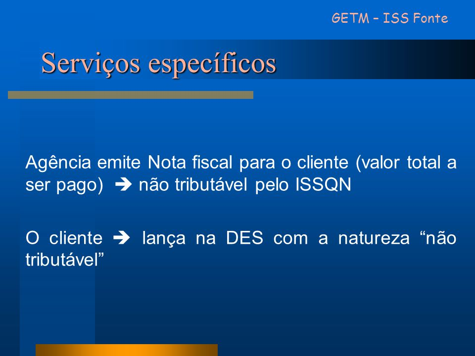 Serviços específicos Agência emite Nota fiscal para o cliente (valor total a ser pago)  não tributável pelo ISSQN O cliente  lança na DES com a natu