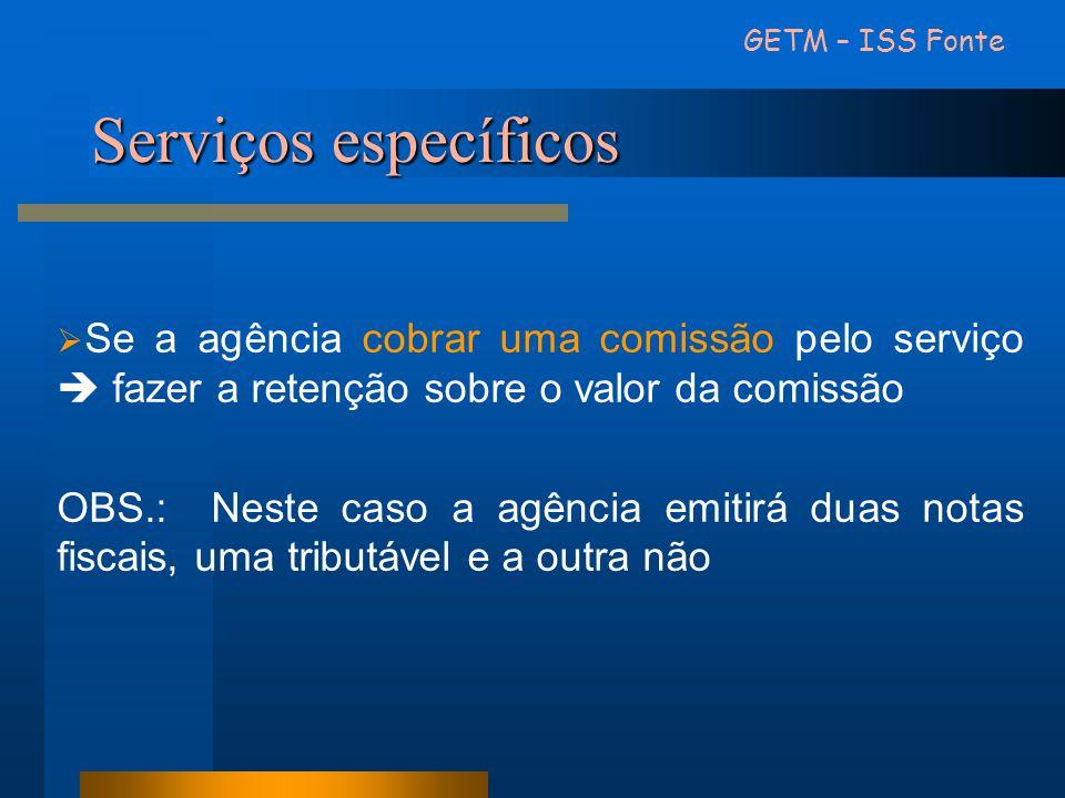 Serviços específicos  Se a agência cobrar uma comissão pelo serviço  fazer a retenção sobre o valor da comissão OBS.: Neste caso a agência emitirá d