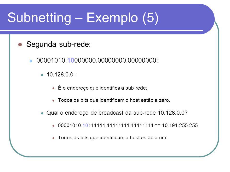 Subnetting - Resumo  Os bits que definem a sub-rede são os que vão além da máscara por omissão;  Os bits roubados para definir sub-redes, não podem ser todos colocados a um;  Os bits roubados para definir sub-redes, não podem ser todos colocados a zero;  Podem ser definidas máscaras com o número de bits necessários à criação do número de sub-redes pretendidas (tendo em conta os limites do endereço IP);  Quantos mais bits forem roubados à parte que define o host, mais sub-redes podemos ter, mas menos computadores podemos definir (lógico!!!);  Qual a maior máscara que podemos definir.