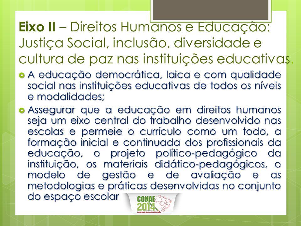 Eixo II – Direitos Humanos e Educação: Justiça Social, inclusão, diversidade e cultura de paz nas instituições educativas.  A educação democrática, l