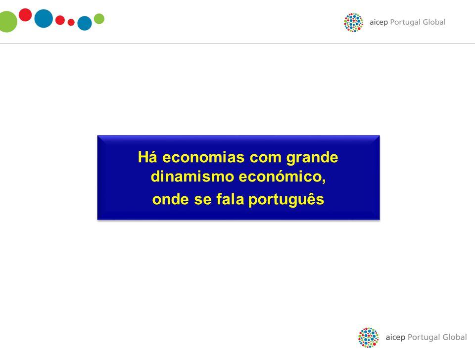 Há economias com grande dinamismo económico, onde se fala português Há economias com grande dinamismo económico, onde se fala português