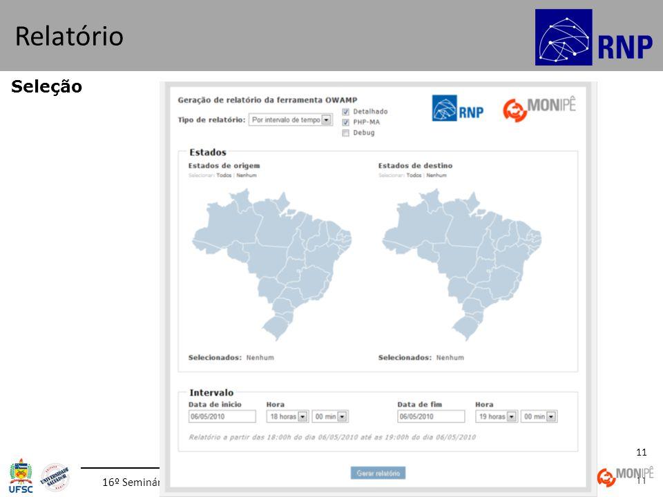 16º Seminário RNP de Capacitação e Inovação | 18 a 22 de outubro de 2010 | Curitiba - PR 11 Seleção Relatório