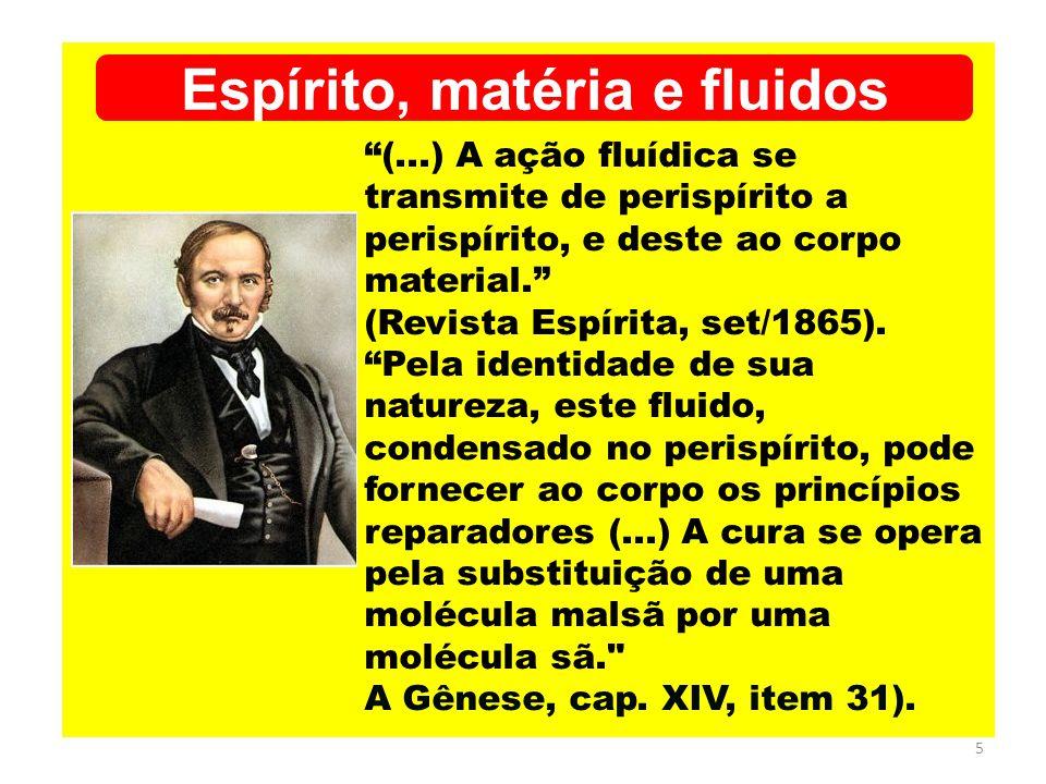 """5 """"(...) A ação fluídica se transmite de perispírito a perispírito, e deste ao corpo material."""" (Revista Espírita, set/1865). """"Pela identidade de sua"""