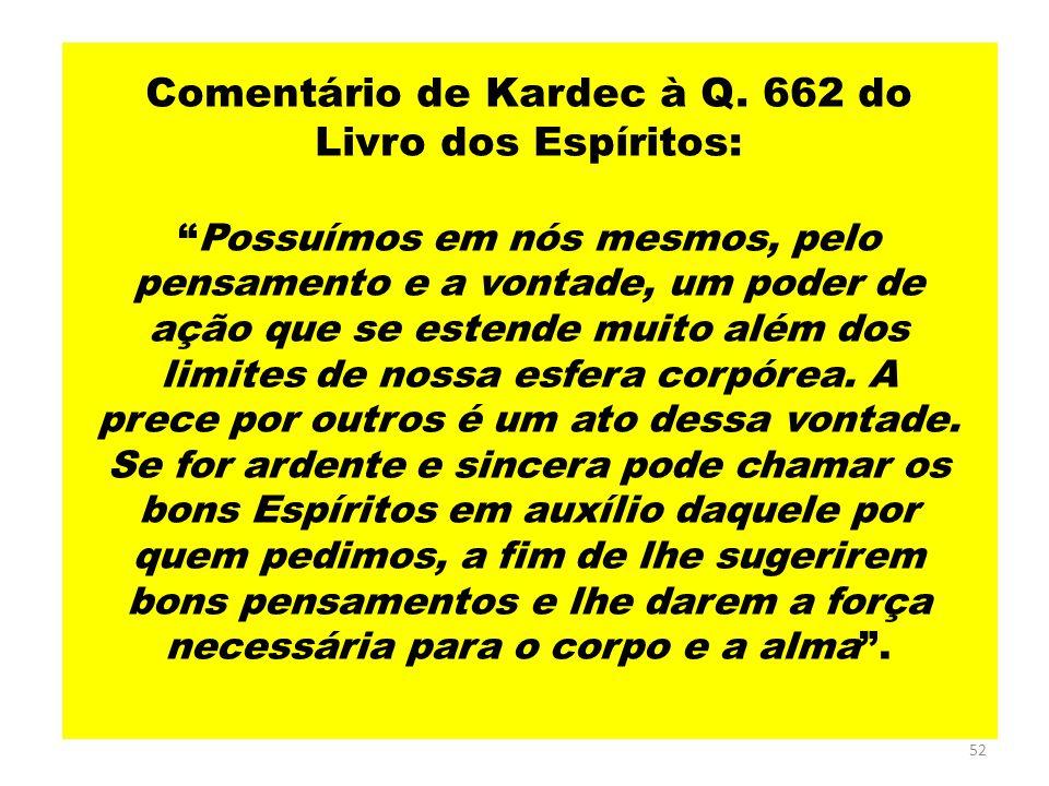 """52 Comentário de Kardec à Q. 662 do Livro dos Espíritos: """"Possuímos em nós mesmos, pelo pensamento e a vontade, um poder de ação que se estende muito"""