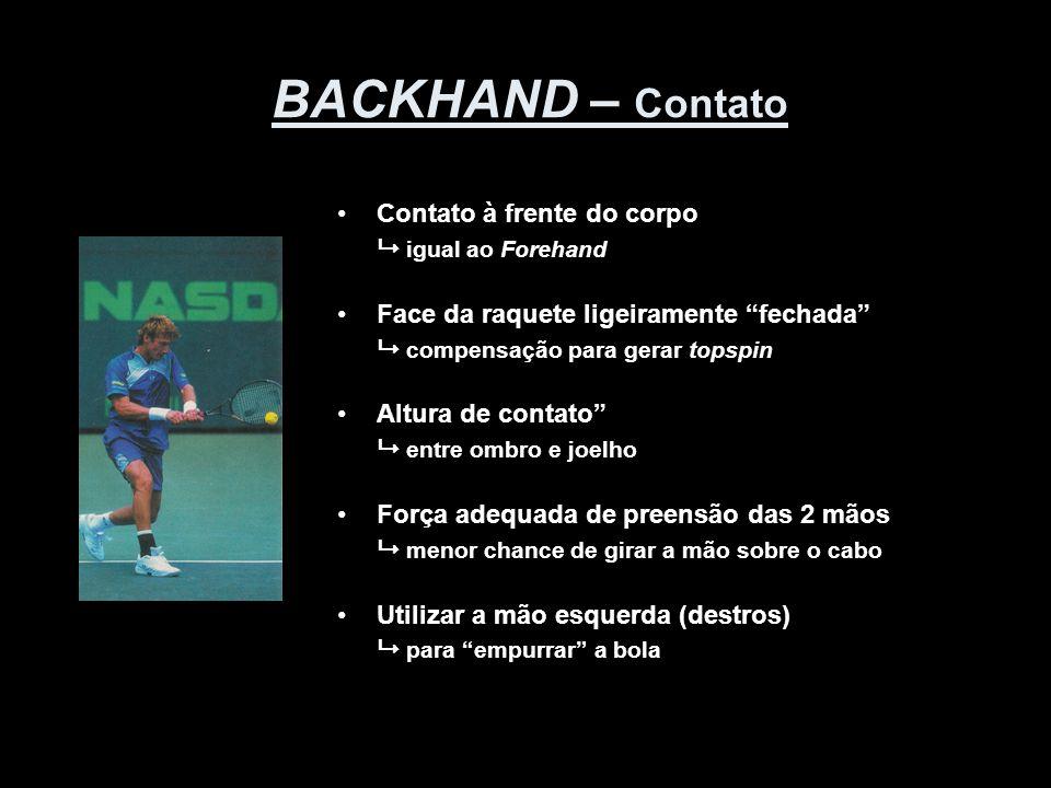 """BACKHAND – Contato •Contato à frente do corpo  igual ao Forehand •Face da raquete ligeiramente """"fechada""""  compensação para gerar topspin •Altura de"""