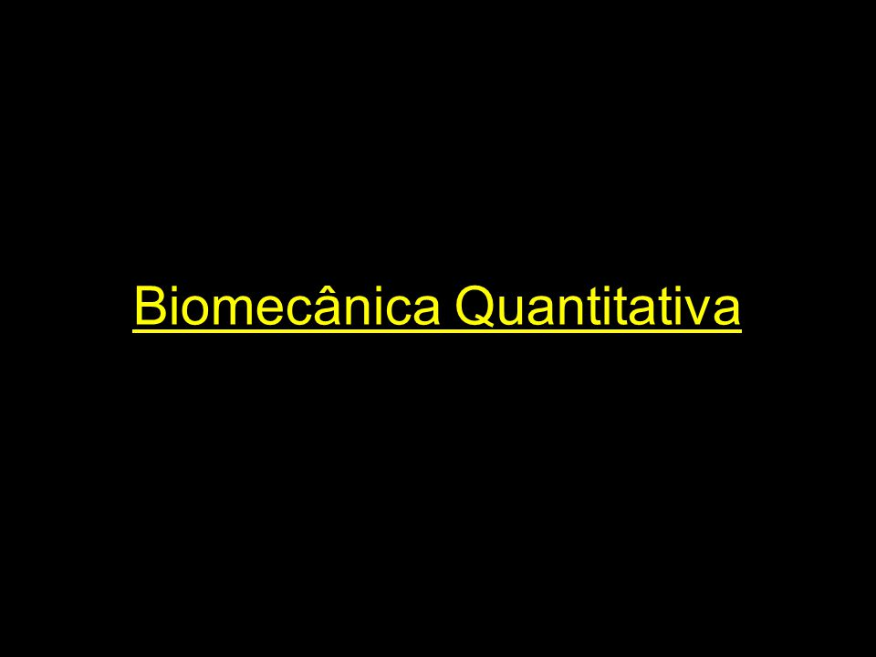 Biomecânica Quantitativa