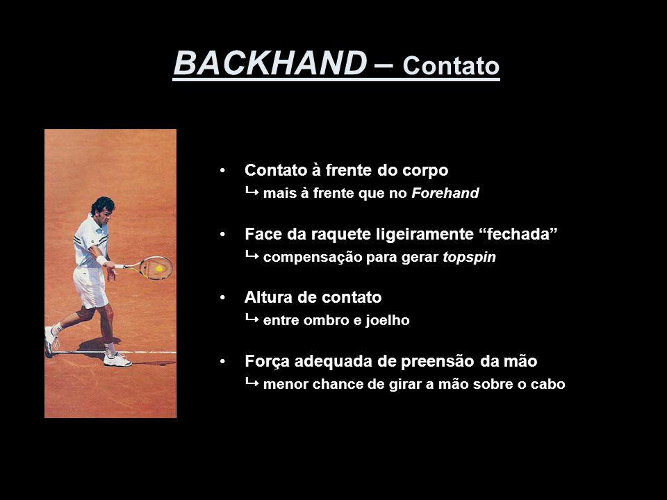 """BACKHAND – Contato •Contato à frente do corpo  mais à frente que no Forehand •Face da raquete ligeiramente """"fechada""""  compensação para gerar topspin"""