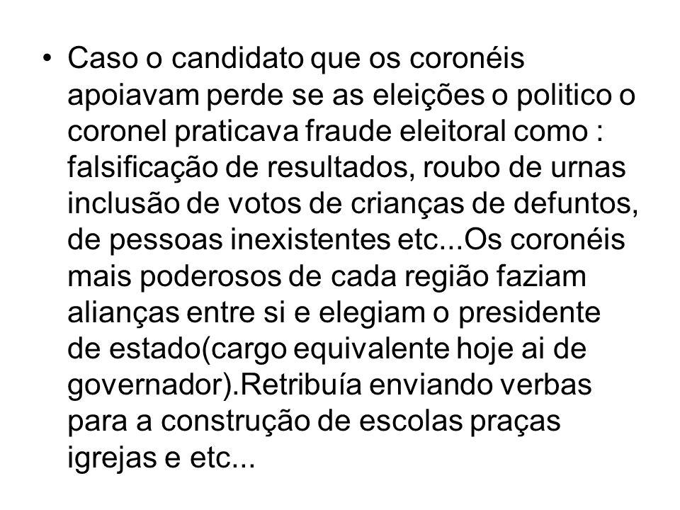 •Caso o candidato que os coronéis apoiavam perde se as eleições o politico o coronel praticava fraude eleitoral como : falsificação de resultados, rou