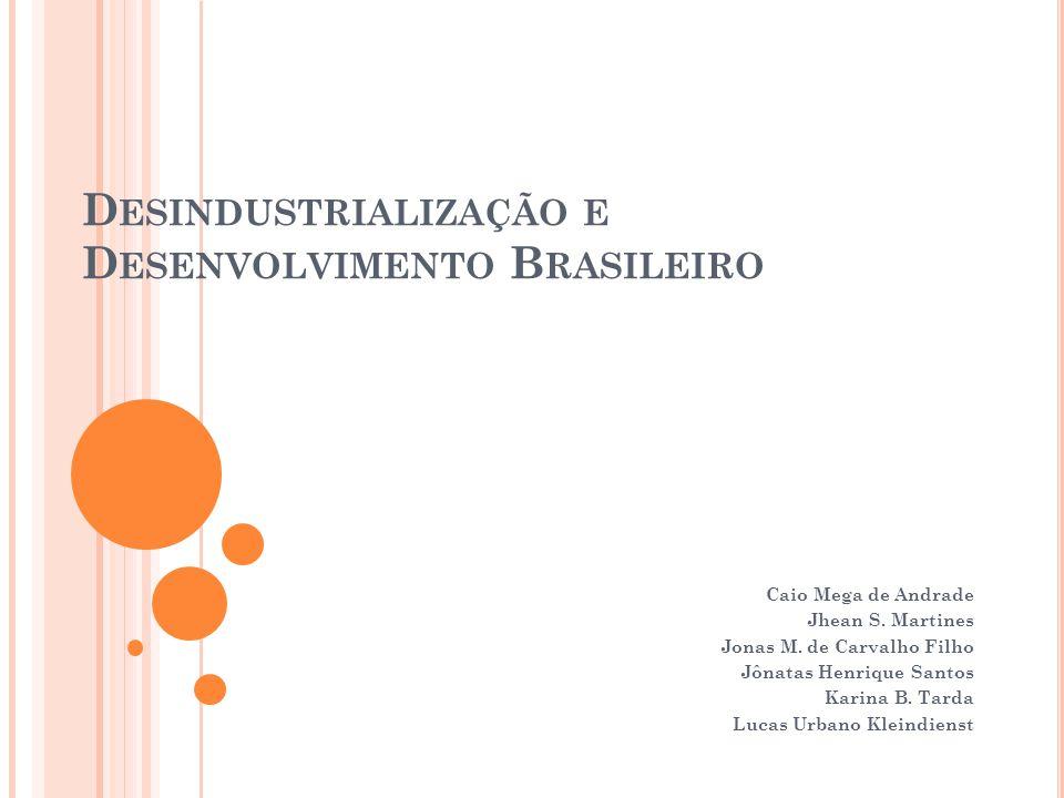 D ESINDUSTRIALIZAÇÃO E D ESENVOLVIMENTO B RASILEIRO Caio Mega de Andrade Jhean S.
