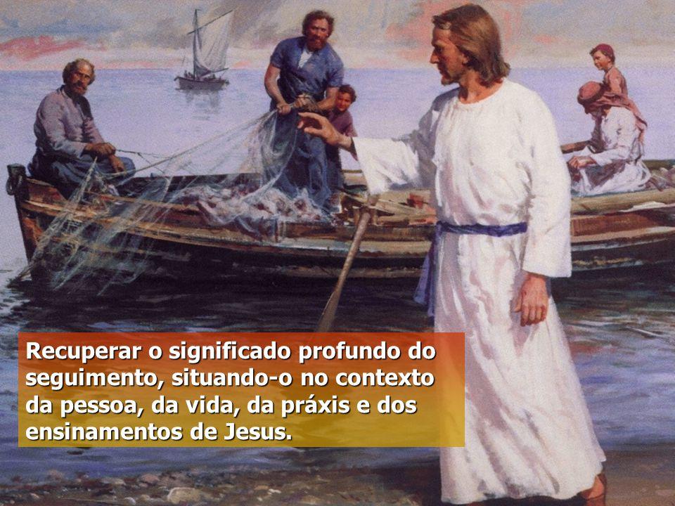Recuperar o significado profundo do seguimento, situando-o no contexto da pessoa, da vida, da práxis e dos ensinamentos de Jesus.