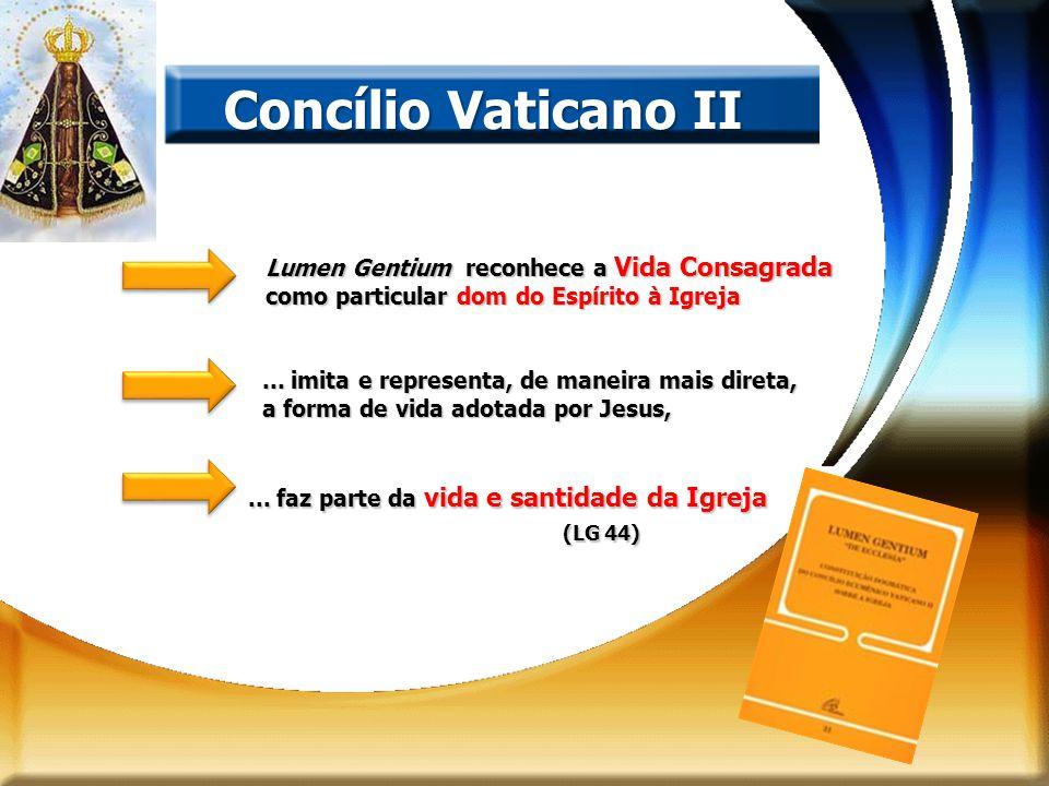 Concílio Vaticano II Lumen Gentium reconhece a Vida Consagrada como particular dom do Espírito à Igreja... imita e representa, de maneira mais direta,