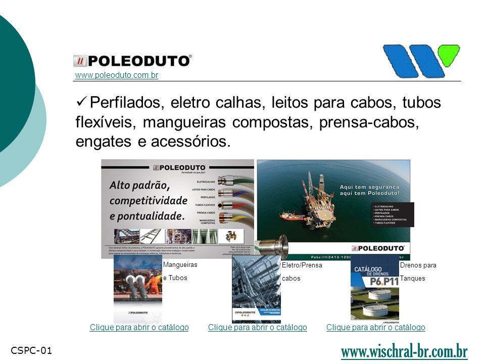  Perfilados, eletro calhas, leitos para cabos, tubos flexíveis, mangueiras compostas, prensa-cabos, engates e acessórios. www.poleoduto.com.br Clique