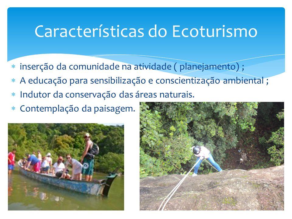  inserção da comunidade na atividade ( planejamento) ;  A educação para sensibilização e conscientização ambiental ;  Indutor da conservação das ár