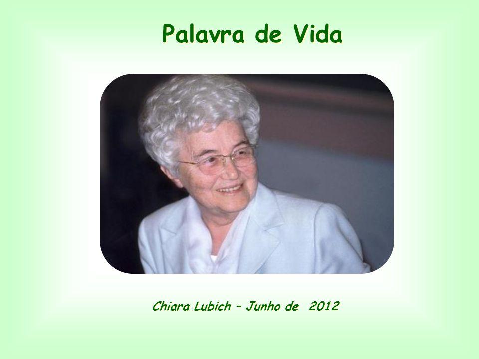 Palavra de Vida Palavra de Vida Chiara Lubich – Junho de 2012 Chiara Lubich – Junho de 2012